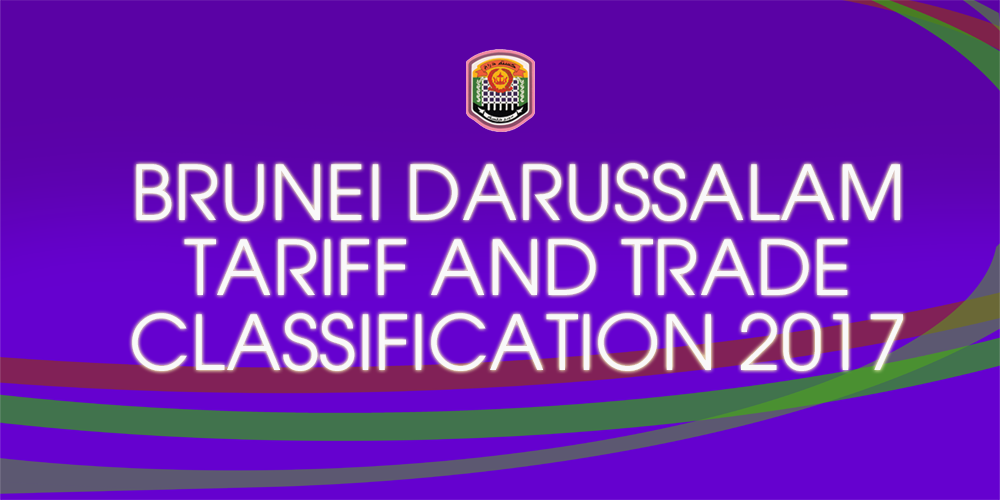 BRUNEI DARUSSALAM TARIFF AND TRADE CLASSIFICATION, 2017